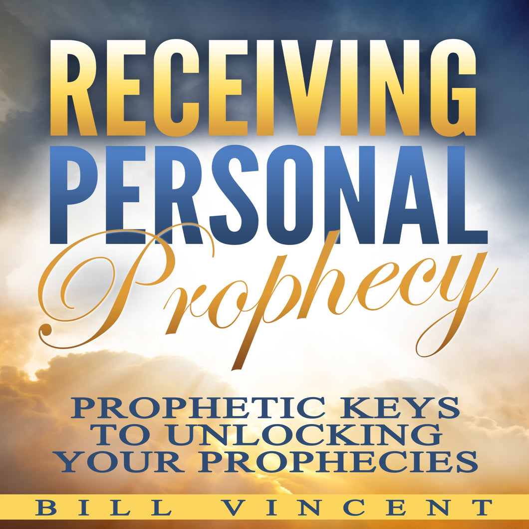 Receiving Personal Prophecy: Prophetic Keys to Unlocking Your Prophecies