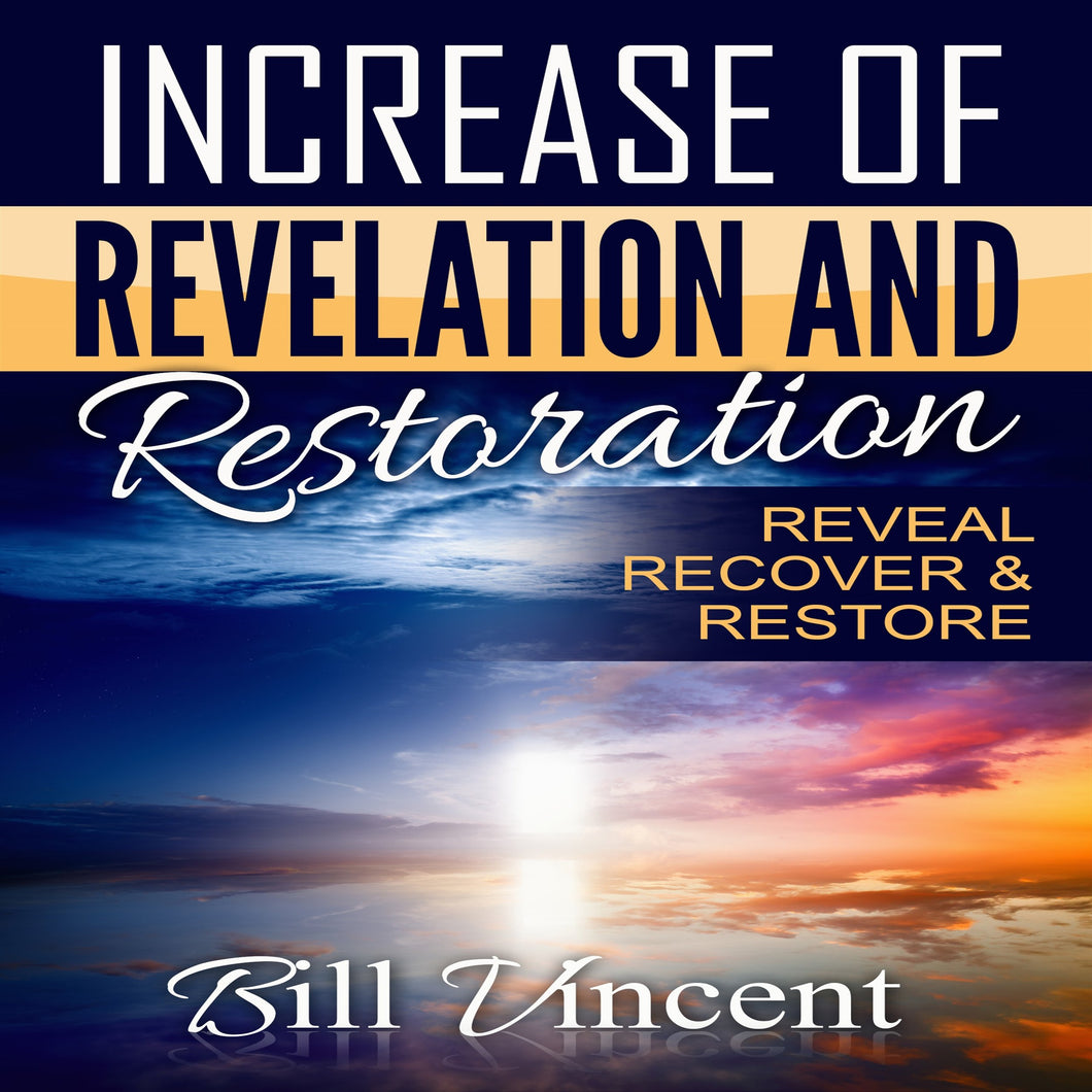 Increase of Revelation and Restoration: Reveal, Recover & Restore