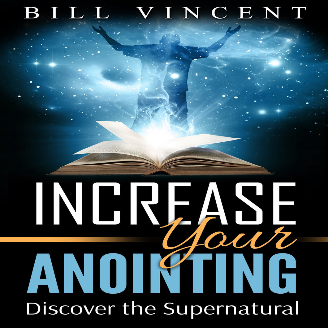 Increasing Your Anointing: Discover the Supernatural