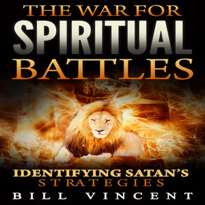 The War for Spiritual Battles: Identify Satan's Strategies
