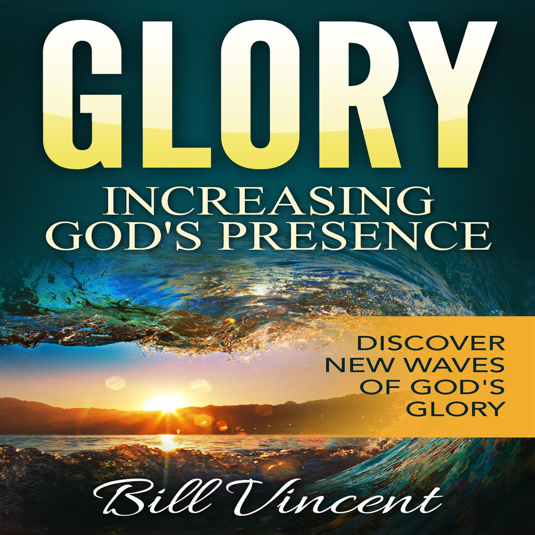 Glory: Increasing God's Presence: New Levels of Gods Glory
