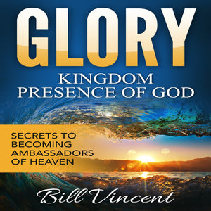 Glory: Kingdom Presence Of God