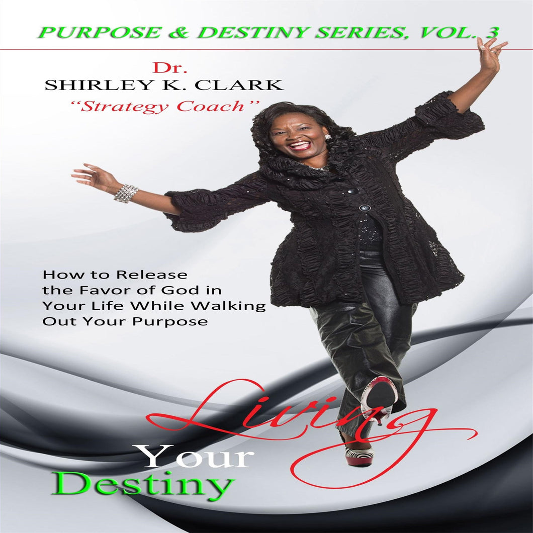 Living Your Destiny: Learn how to release the favor of God while walking out your purpose