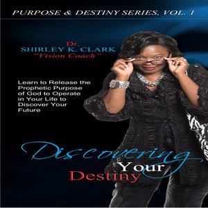 Discovering Your Destiny: Learn to release the prophetic purpose of God to operate in your life