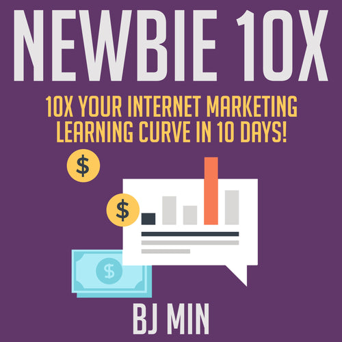 NEWBIE 10X: 10X Your Internet Marketing Learning Curve in 10 Days!