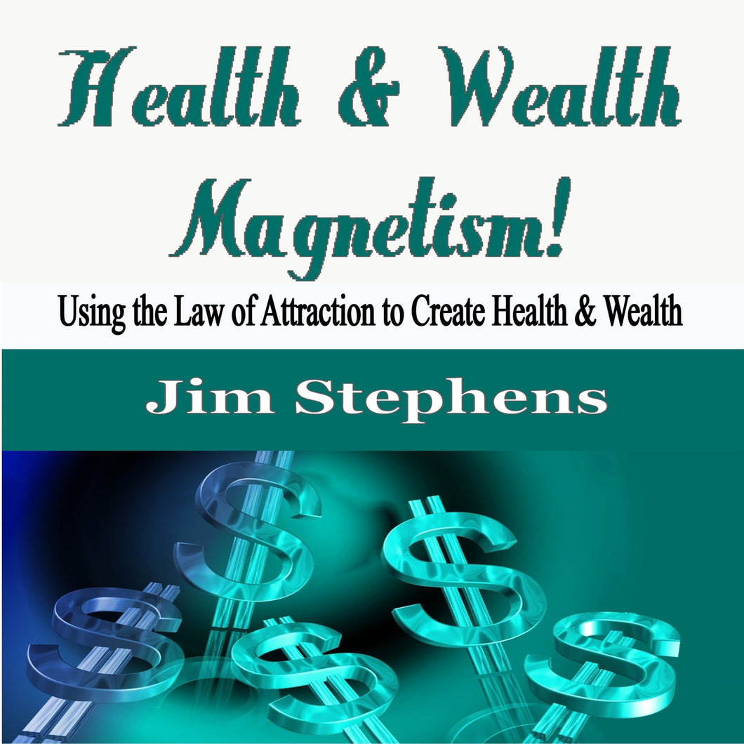 Health & Wealth Magnetism!: Using the Law of Attraction to Create Health & Wealth