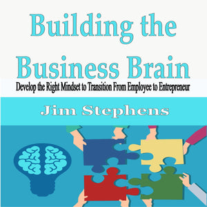 Building the Business Brain: Develop the Right Mindset to Transition From Employee to Entrepreneur