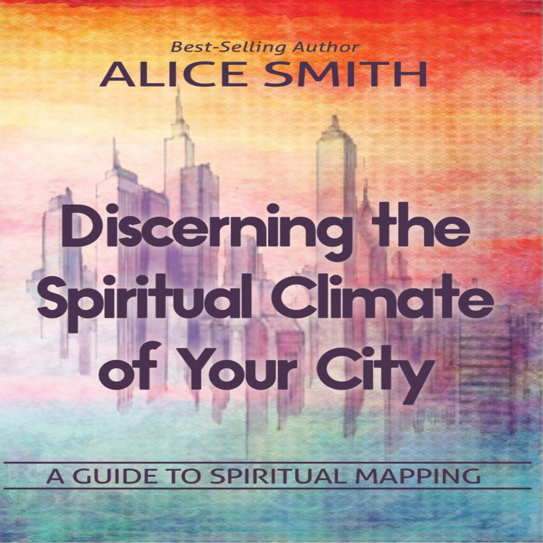Discerning The Spiritual Climate Of Your City: A Guide to Understanding Spiritual Mapping