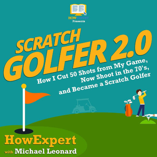 Scratch Golfer 2.0: How I Cut 50 Shots from My Game, Now Shoot in the 70's, and Became a Scratch Golfer