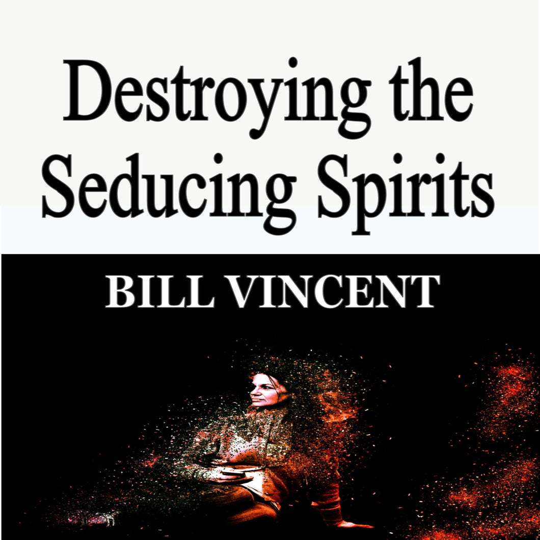 Destroying the Seducing Spirits