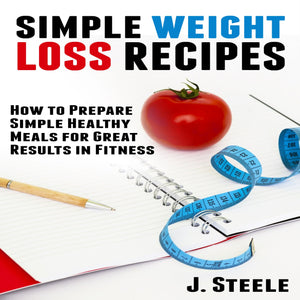 Simple Weight Loss Recipes: How to Prepare Simple Healthy Meals for Great Results in Fitness