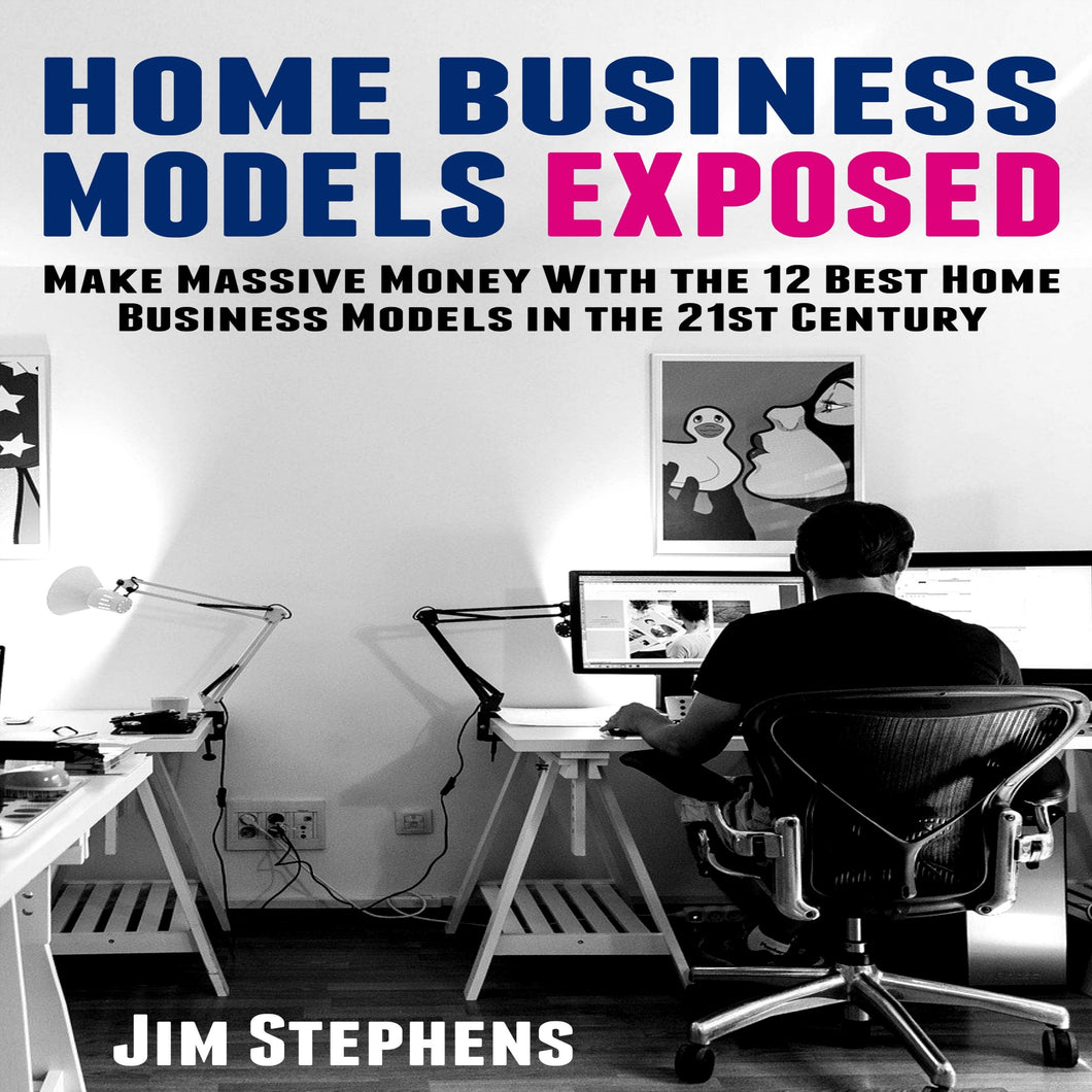Home Business Models Exposed: Make Massive Money With the 12 Best Home Business Models in the 21st Century