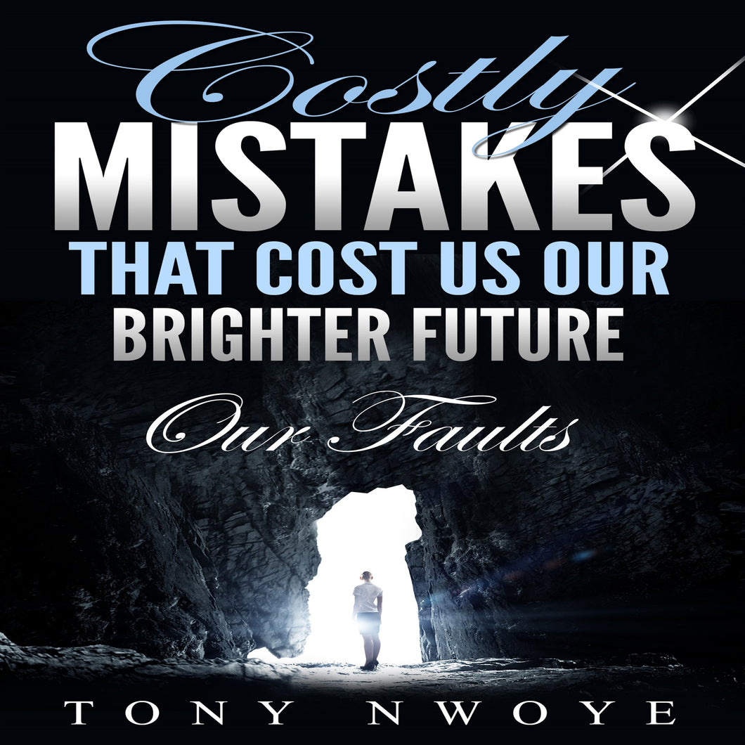 Costly Mistakes That Cost Us Our Brighter Future: Our Faults