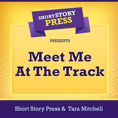 Short Story Press Presents Meet Me At The Track