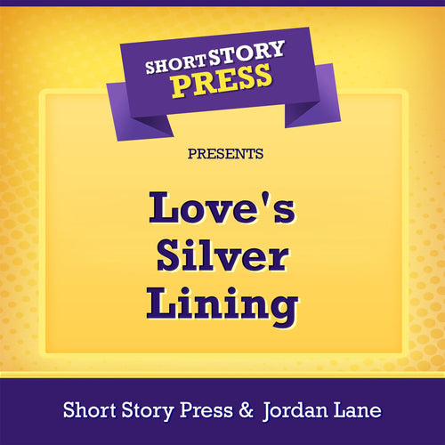 Short Story Press Presents Love's Silver Lining