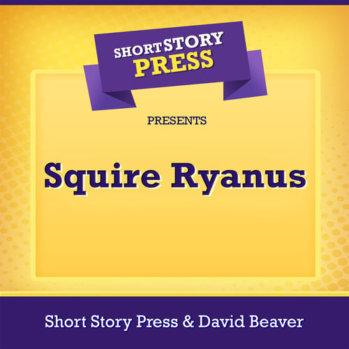 Short Story Press Presents Squire Ryanus
