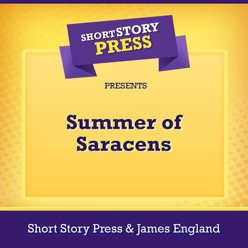 Short Story Press Presents Summer of Saracens
