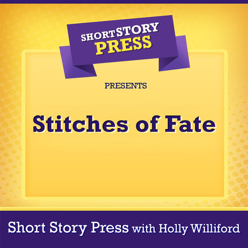 Short Story Press Presents Stitches of Fate