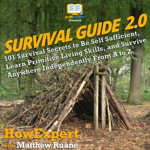 Survival Guide 2.0: 101 Survival Secrets to Be Self Sufficient, Learn Primitive Living Skills, and Survive Anywhere Independently From A to Z
