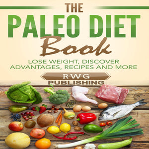 The Paleo Diet Book: Lose Weight, Discover Advantages, Recipes and More