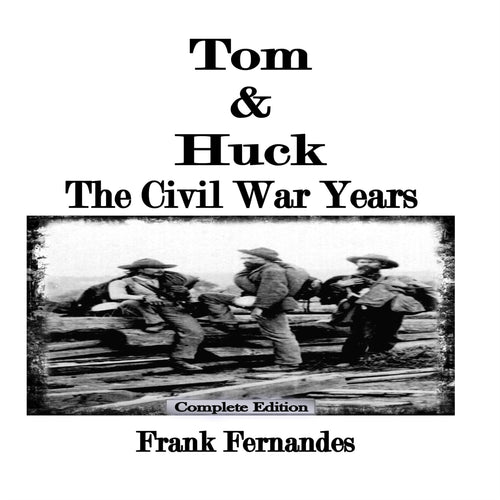 Tom & Huck (Complete Edition): The Civil War Years