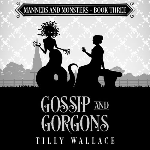 Gossip and Gorgons: A paranormal Regency mystery