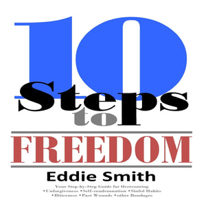 10 Steps to Freedom: Are You Saved, but Not Free?