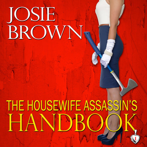 The Housewife Assassin's Handbook: Book 1 - The Housewife Assassin Series