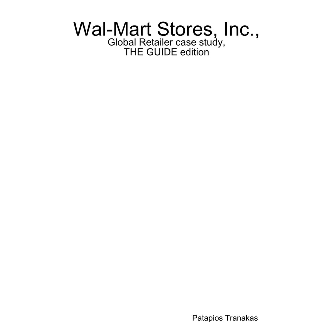 Wal-Mart Stores, Inc., Global Retailer case study, THE GUIDE edition