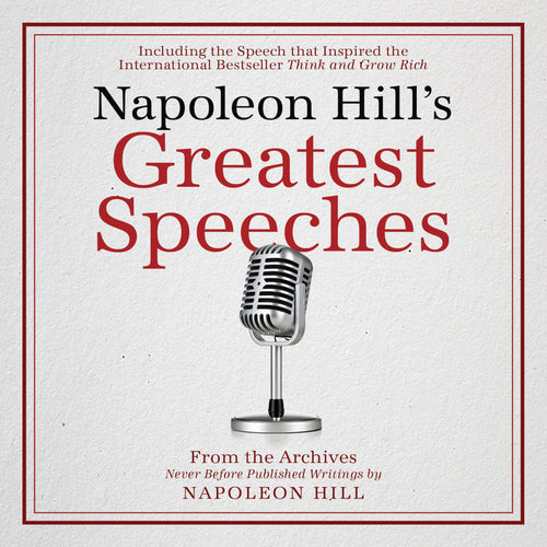 Napoleon Hill's Greatest Speeches: An official publication of the Napoleon Hill Foundation