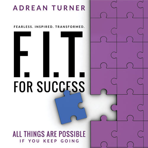 F.I.T. For Success: All Things Are Possible If You Keep Going