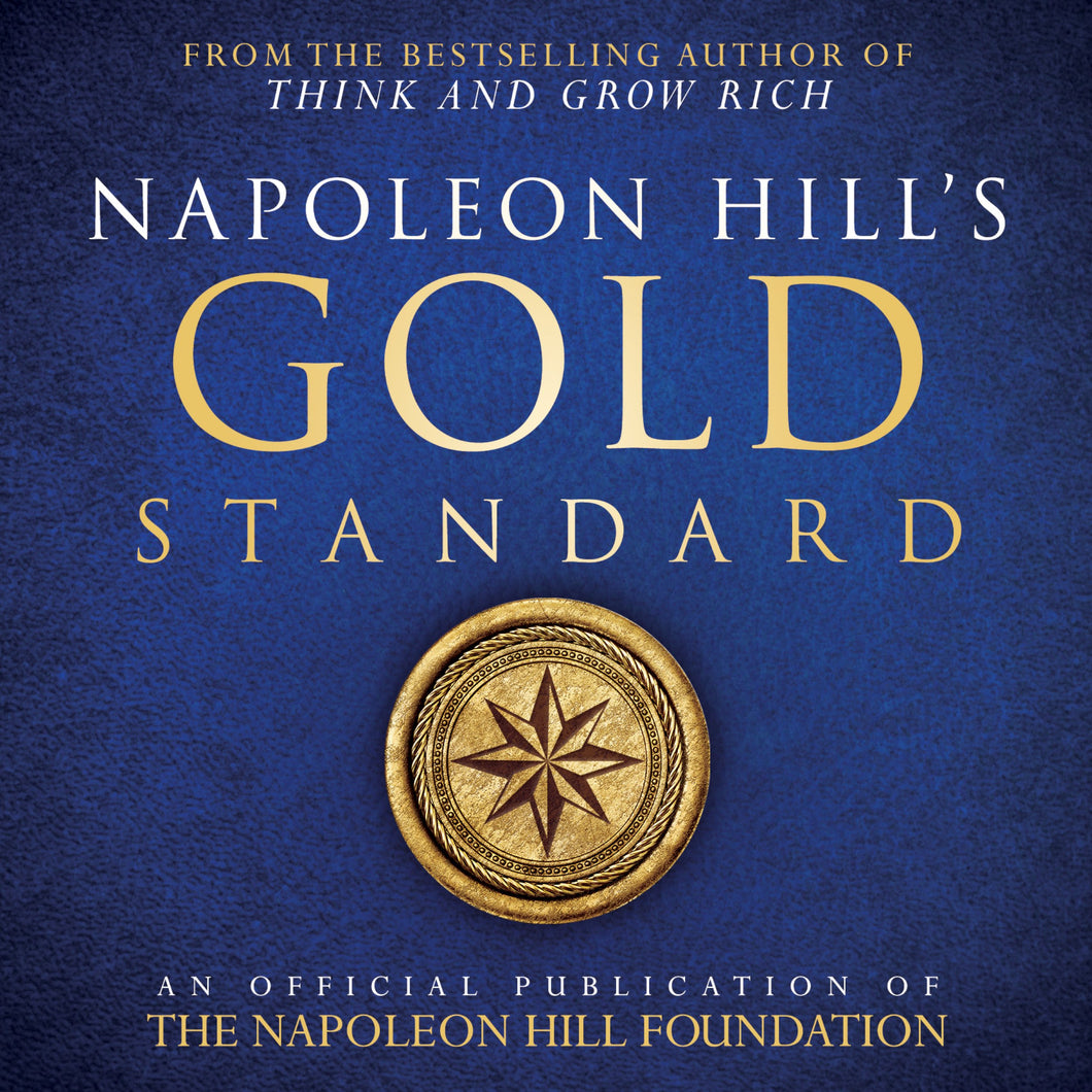 Napoleon Hill's Gold Standard: A source of riches that you can take to the bank!