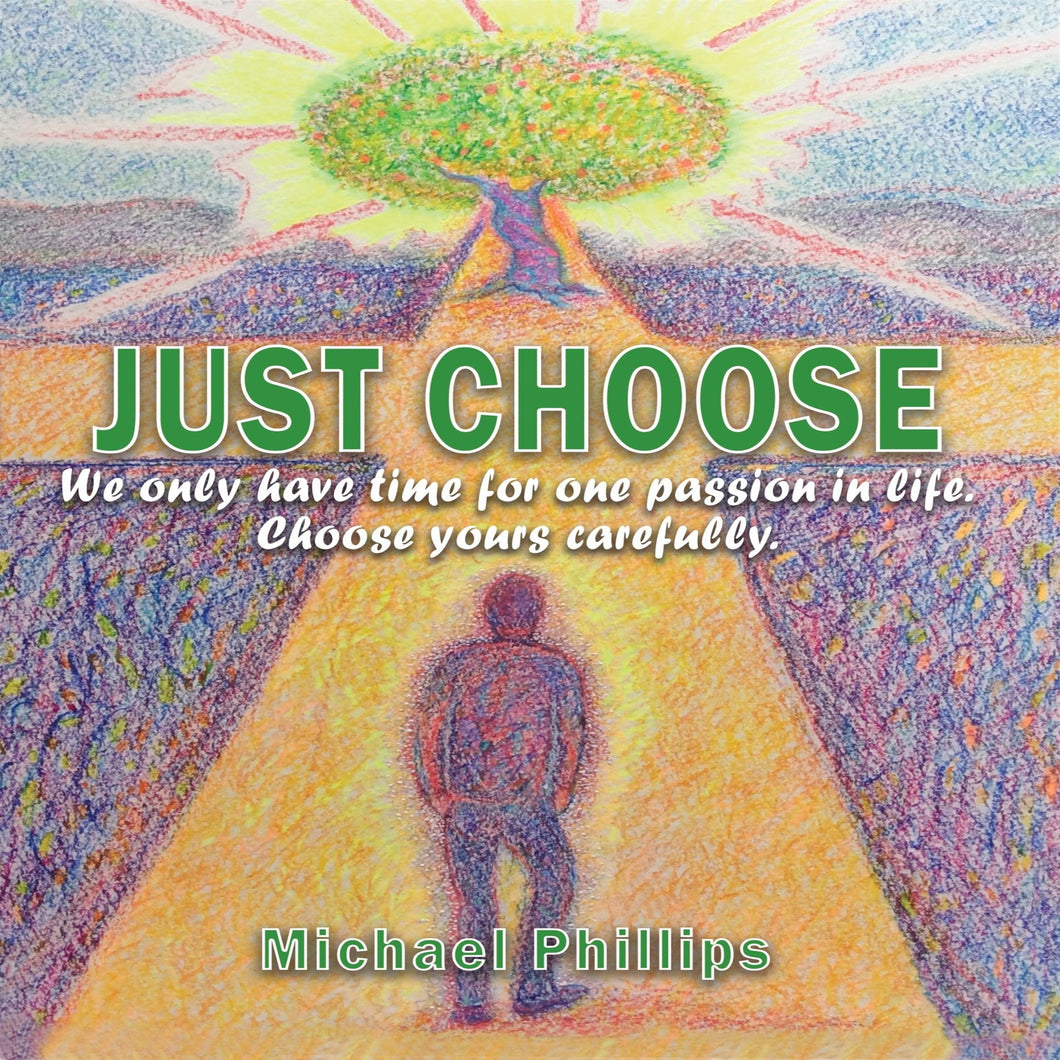 Just Choose!: We only have time for one passion in life. Choose yours carefully.