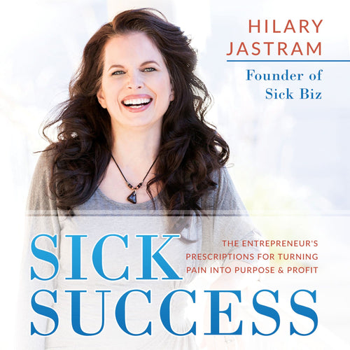 Sick Success: The Entrepreneur's Prescriptions for Turning Pain Into Purpose and Profit