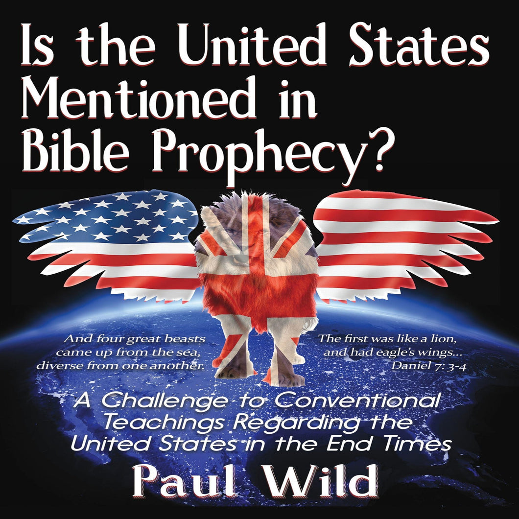Is the United States Mentioned In Bible Prophecy?: With a Treatise on the Ezekiel 38 and Psalm 83 Wars