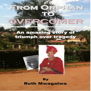 From Orphan to Overcomer: The amazing story of triumph over tragedy