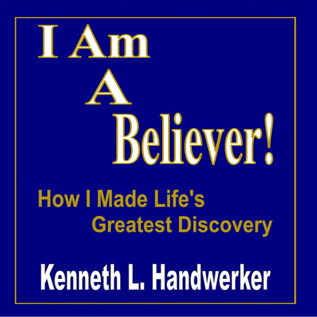I Am A Believer!: How I Made Life's Greatest Discovery