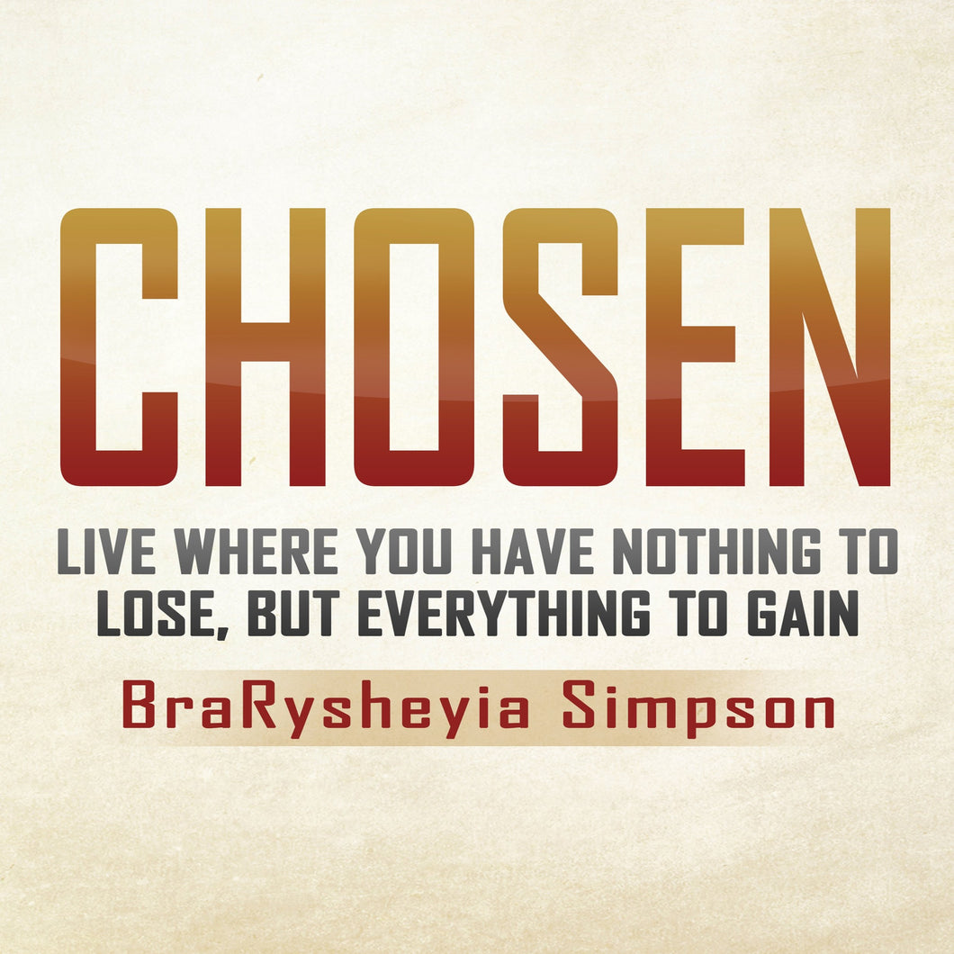 Chosen: Live a Life Where You Have Nothing to Lose, but Everything to Gain