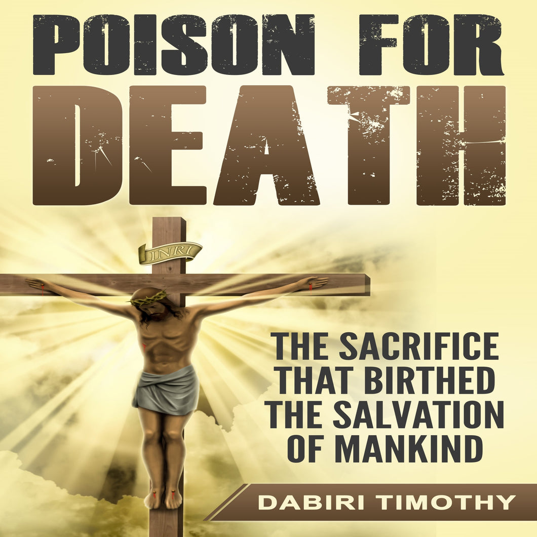 Poison for Death: The Sacrifice That Birthed the Salvation of Mankind