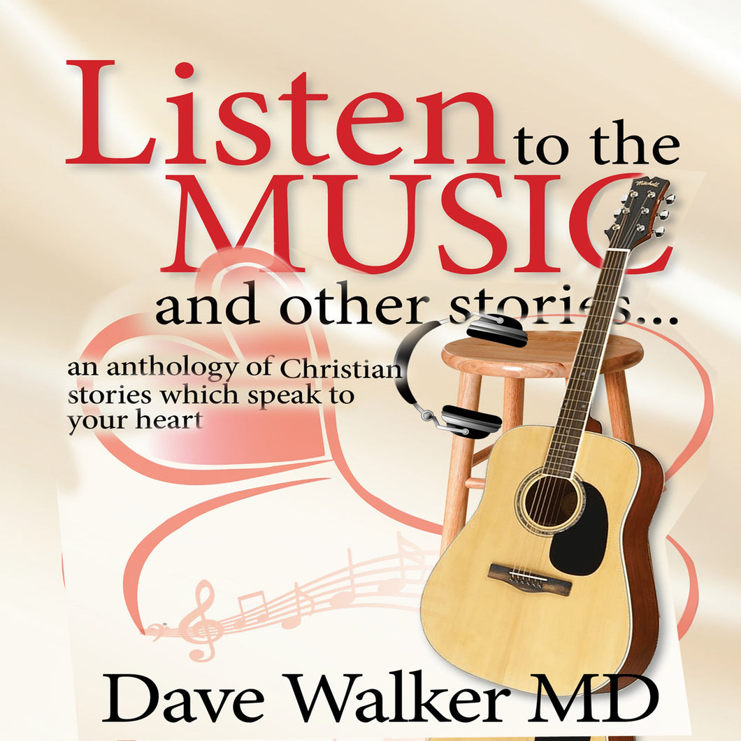 Listen to the Music and other stories: An anthology of Christian stories which speak to your heart