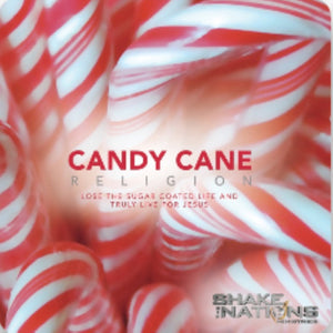 Candy Cane Religion: Lose the Sugar Coated Life and Truly Live For Jesus
