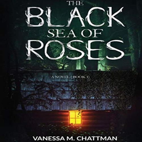 The Black Sea Of Roses: A Novel (Book 1)
