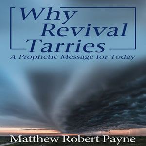 Why Revival Tarries: A Prophetic Message for Today