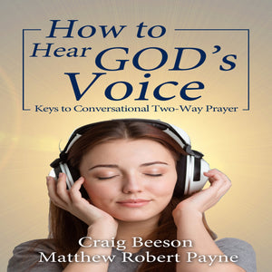 How to Hear God's Voice: Keys to Conversational Two-Way Prayer