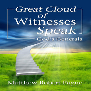 Great Cloud of Witnesses Speak: God's Generals