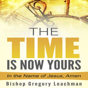 The Time is Now Yours!: In the Name of Jesus, Amen