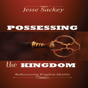 Possessing the Kingdom: Rediscovering Kingdom Identity