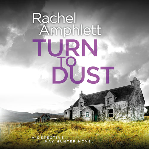 Turn to Dust: A Detective Kay Hunter murder mystery