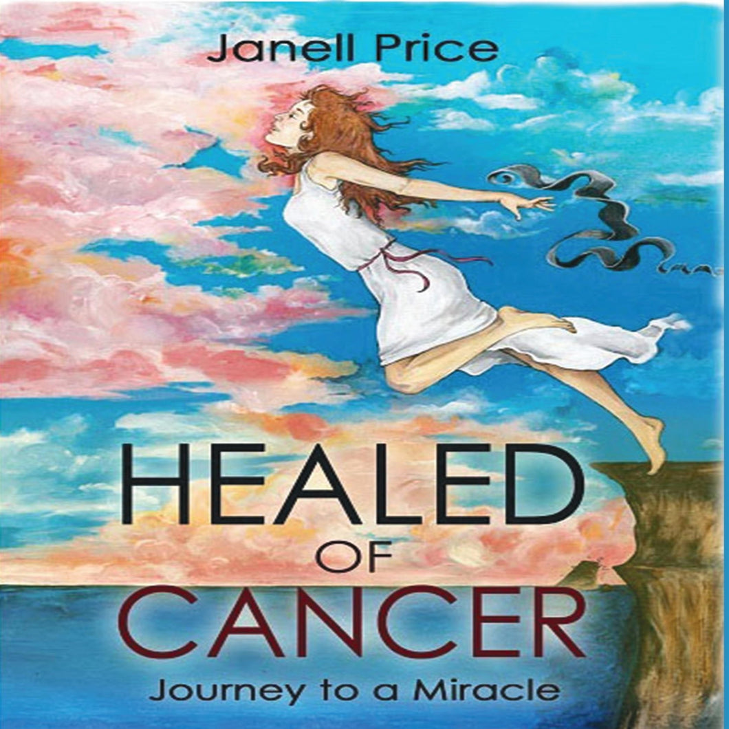 Healed of Cancer: Journey to a Miracle
