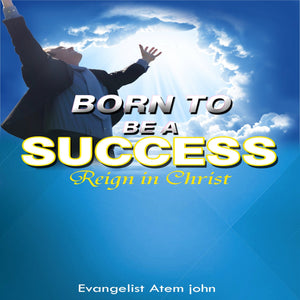 Born to be a Success: Reign in Christ